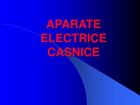 APARATE ELECTRICE CASNICE