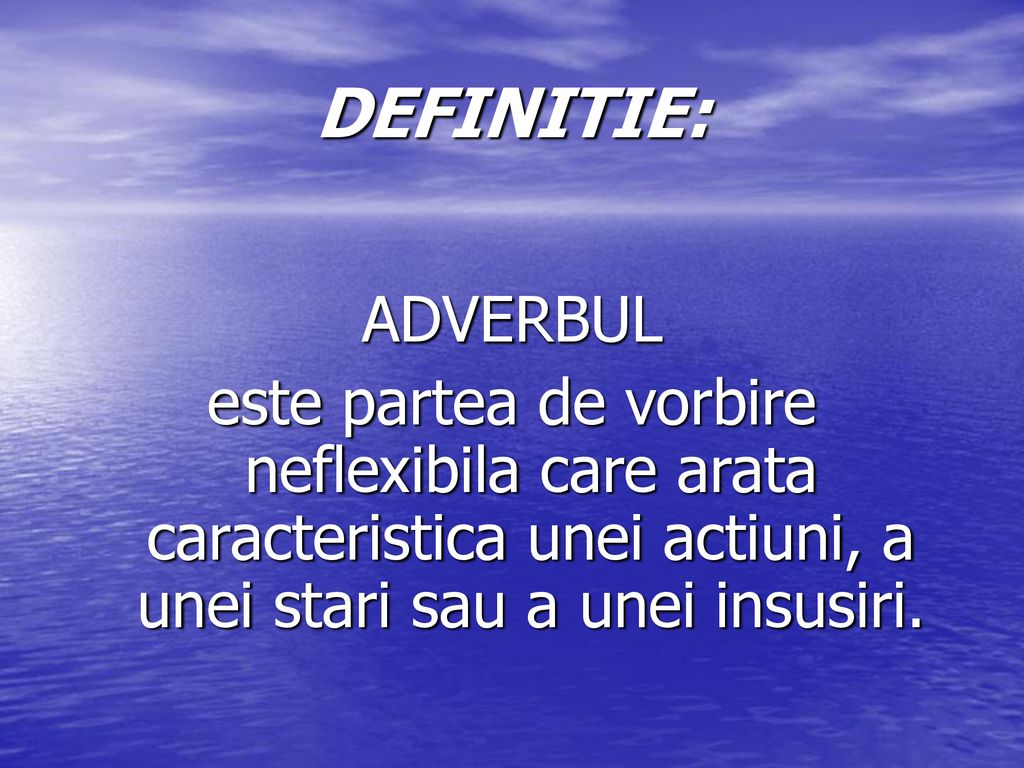 DEFINITIE: ADVERBUL.